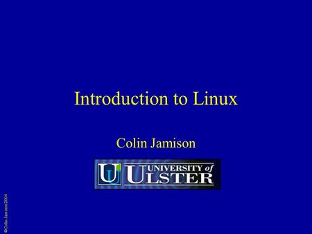 ©Colin Jamison 2004 Introduction to Linux Colin Jamison.