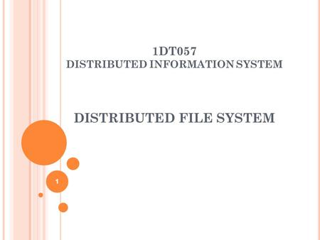 1DT057 DISTRIBUTED INFORMATION SYSTEM DISTRIBUTED FILE SYSTEM 1.