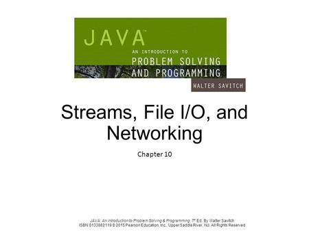 JAVA: An Introduction to Problem Solving & Programming, 7 th Ed. By Walter Savitch ISBN 0133862119 © 2015 Pearson Education, Inc., Upper Saddle River,