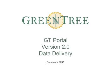 GT Portal Version 2.0 Data Delivery December 2008.