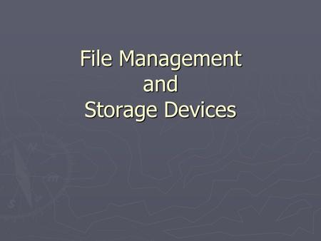 File Management and Storage Devices. Floppy Disk Drive ► A floppy drive (normally designated as the A drive). ► A floppy drive (normally designated.