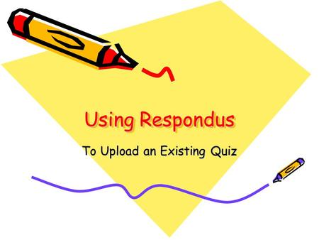 Using Respondus To Upload an Existing Quiz. Respondus operates in basically the same way as it did in WebCT4.