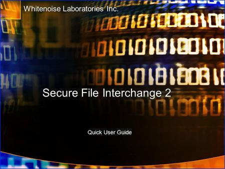 Secure File Interchange 2 Whitenoise Laboratories Inc. Quick User Guide.