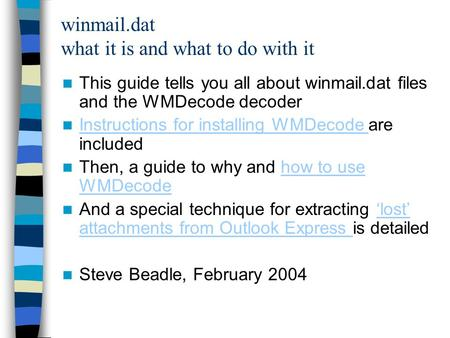 Winmail.dat what it is and what to do with it This guide tells you all about winmail.dat files and the WMDecode decoder Instructions for installing WMDecode.