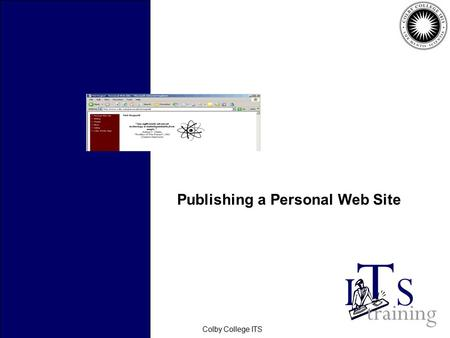 February 2006Colby College ITS Publishing a Personal Web Site.