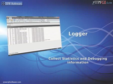 Suite www.tpfsoftware.com. Suite 2 Component of zTPFGI and other TPF Software products Collects statistics, debugging information on a global level and.