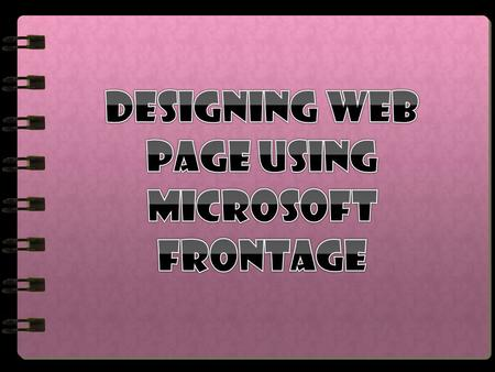  Steps how to design a web page using Microsoft Frontage Steps how to design a web page using Microsoft Frontage  Video related to the topic Video related.