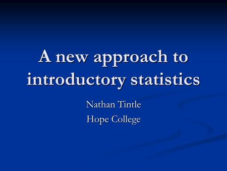 A new approach to introductory statistics Nathan Tintle Hope College.
