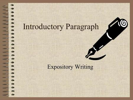 "Introductory Paragraph Expository Writing. Purpose of the Introductory Paragraph Captures the reader's interest Introduces the topic Presents the ""focus""/thesis."