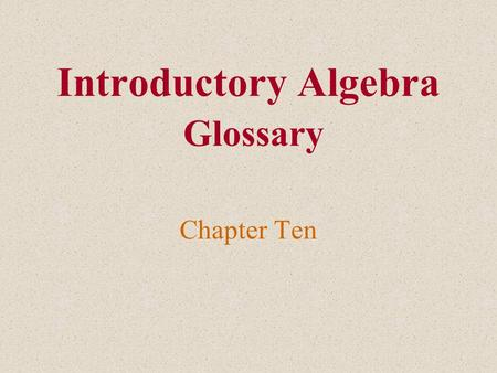 Introductory Algebra Glossary Chapter Ten. quadratic equation A quadratic equation is an equation that can be written in the form ax 2 + bx + c = 0, where.