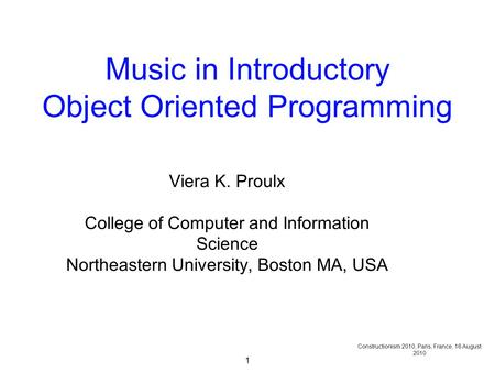 1 Music in Introductory Object Oriented Programming Viera K. Proulx College of Computer and Information Science Northeastern University, Boston MA, USA.