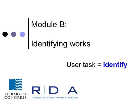 Module B: Identifying works User task = identify.