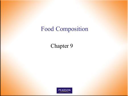 Food Composition Chapter 9. Introductory Foods, 13 th ed. Bennion and Scheule © 2010 Pearson Higher Education, Upper Saddle River, NJ 07458. All Rights.