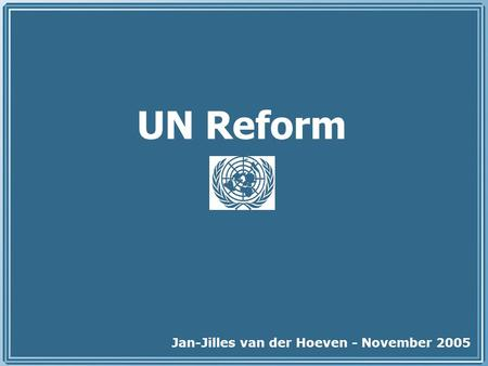 UN Reform Jan-Jilles van der Hoeven - November 2005.