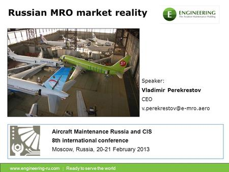Ready to serve the world Russian MRO market reality Speaker: Vladimir Perekrestov CEO Aircraft Maintenance.