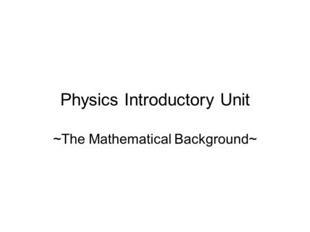 Physics Introductory Unit ~The Mathematical Background~