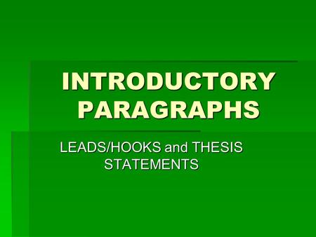 INTRODUCTORY PARAGRAPHS LEADS/HOOKS and THESIS STATEMENTS.