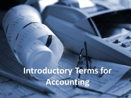 Introductory Terms for Accounting. Intro to Accounting Terms On Friday, we discussed three introductory terms for accounting 1.Asset 2.Liability 3.Equity.