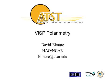 ViSP Polarimetry David Elmore HAO/NCAR