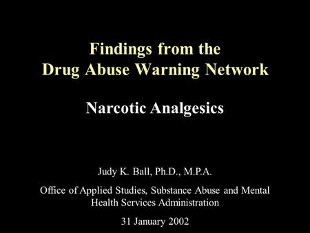 Findings from the Drug Abuse Warning Network Narcotic Analgesics Judy K. Ball, Ph.D., M.P.A. Office of Applied Studies, Substance Abuse and Mental Health.
