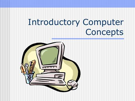 Introductory Computer Concepts Hardware refers to the physical components of a computer system. Central processing unit(CPU) Main memory Input unit Output.