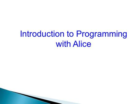 Introduction to Programming with Alice.  Learning how to program in the context of animation, simulation, storytelling, and building short games.  Learn.