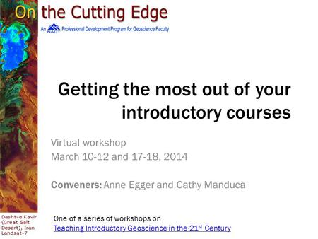 Getting the most out of your introductory courses Virtual workshop March 10-12 and 17-18, 2014 Conveners: Anne Egger and Cathy Manduca One of a series.