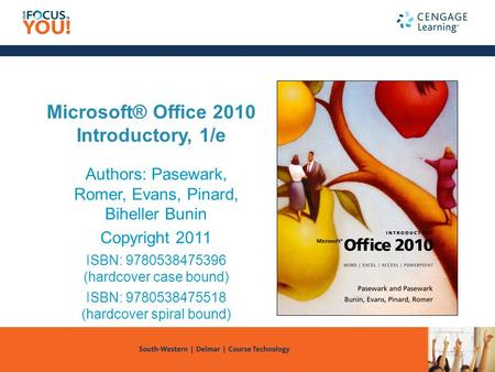 Microsoft® Office 2010 Introductory, 1/e Authors: Pasewark, Romer, Evans, Pinard, Biheller Bunin Copyright 2011 ISBN: 9780538475396 (hardcover case bound)