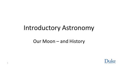 Introductory Astronomy Our Moon – and History 1. We've Been There! 12 humans have visited the Moon Brought back samples Left experiments What have we.