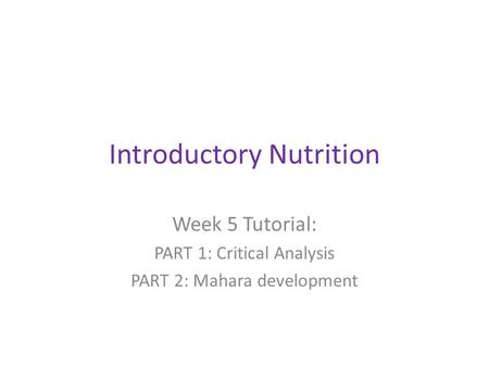 Introductory Nutrition Week 5 Tutorial: PART 1: Critical Analysis PART 2: Mahara development.