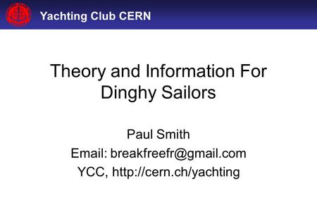 Yachting Club CERN Theory and Information For Dinghy Sailors Paul Smith   YCC,