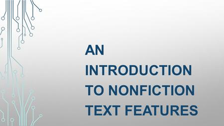AN INTRODUCTION TO NONFICTION TEXT FEATURES. TEXT FEATURES ARE THE PARTS OF A NONFICTION BOOK THAT HELP YOU FIND INFORMATION EASILY OR TELL YOU MORE ABOUT.