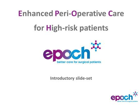 Enhanced Peri-Operative Care for High-risk patients Introductory slide-set.