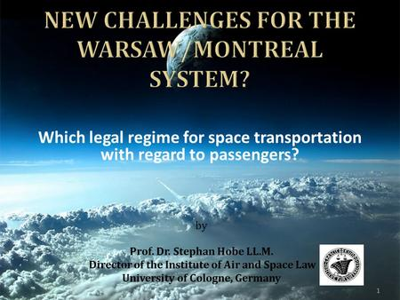 Which legal regime for space transportation with regard to passengers? by Prof. Dr. Stephan Hobe LL.M. Director of the Institute of Air and Space Law University.
