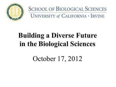 Building a Diverse Future in the Biological Sciences October 17, 2012.
