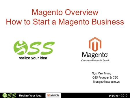 Ngo Van Trung OSS Founder & CEO Magento Overview How to Start a Magento Business.
