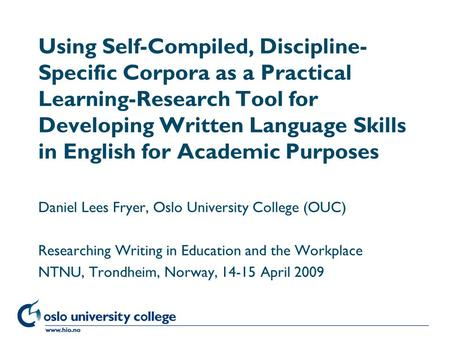 Høgskolen i Oslo Using Self-Compiled, Discipline- Specific Corpora as a Practical Learning-Research Tool for Developing Written Language Skills in English.