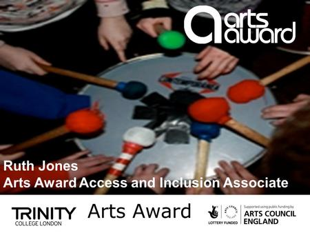 Arts Award Ruth Jones Arts Award Access and Inclusion Associate.