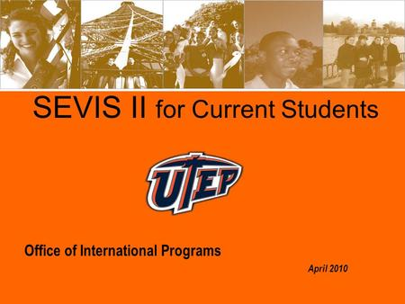 SEVIS II for Current Students Office of International Programs April 2010.