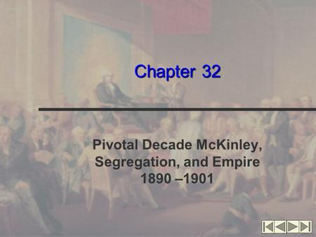 Chapter 32 Pivotal Decade McKinley, Segregation, and Empire 1890 –1901.