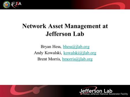 Network Asset Management at Jefferson Lab Bryan Hess, Andy Kowalski, Brent Morris,