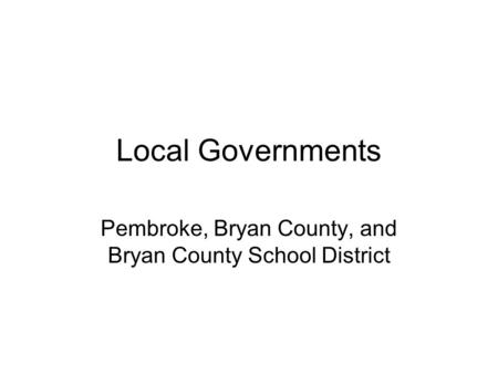 Local Governments Pembroke, Bryan County, and Bryan County School District.