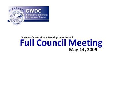 Full Council Meeting May 14, 2009 Governor's Workforce Development Council.