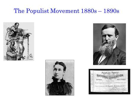 The Populist Movement 1880s – 1890s