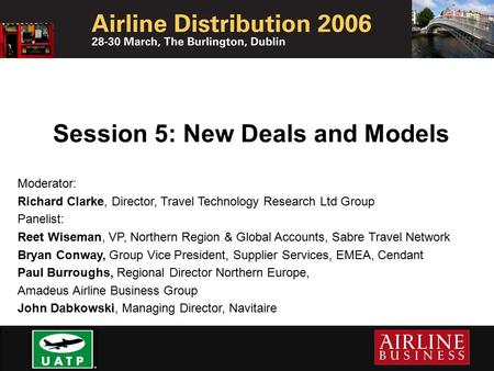 Session 5: New Deals and Models Moderator: Richard Clarke, Director, Travel Technology Research Ltd Group Panelist: Reet Wiseman, VP, Northern Region &
