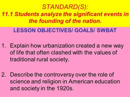 STANDARD(S): 11.1 Students analyze the significant events in the founding of the nation. LESSON OBJECTIVES/ GOALS/ SWBAT 1.Explain how urbanization created.