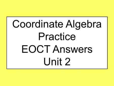Coordinate Algebra Practice EOCT Answers Unit 2.