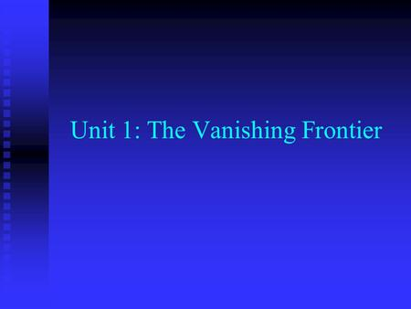 Unit 1: The Vanishing Frontier. Chapter 1 The Golden Spike Indian Removal: Indians were forced to move to reservations by the federal government so.
