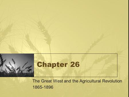 Chapter 26 The Great West and the Agricultural Revolution 1865-1896.