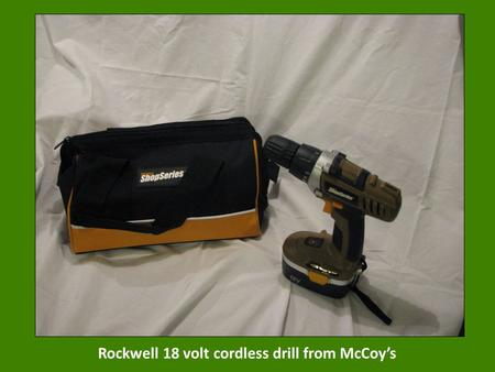 Rockwell 18 volt cordless drill from McCoy's. Romantic dinner at Amico Nave and overnight stay at the Clary House in the Bryan Historic District.